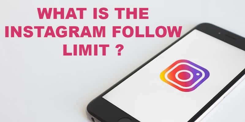 What is the Instagram Follow Limit ?