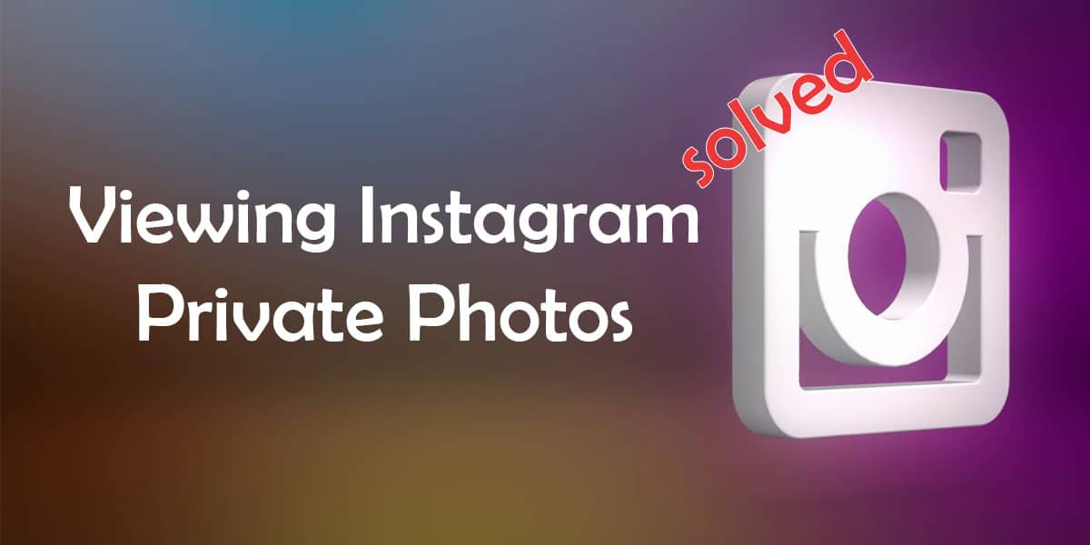 How to View Instagram Private Photos ?