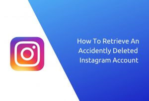 How to retrieve accidently deleted Instagram account? 2019