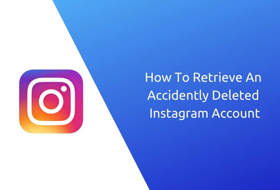 How to Retrieve Accidentally Deleted Instagram Account? (Updated – 2020)