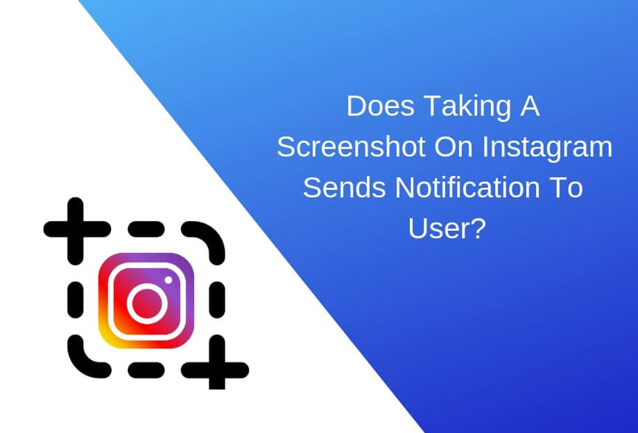 If I Screenshot an Instagram Post, Does the User Get Noti̇fied? (Updated – 2020)