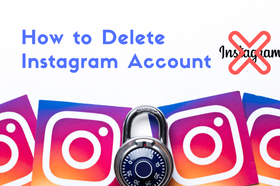 How to Delete Instagram Account (Updated – 2019)