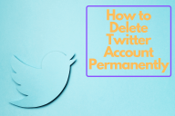How to Delete Twitter Account Permanently (Gone for Good!)