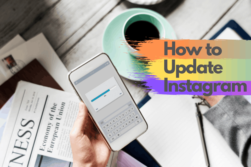 How to Update Instagram (Step-by-Step Guide – 2019)