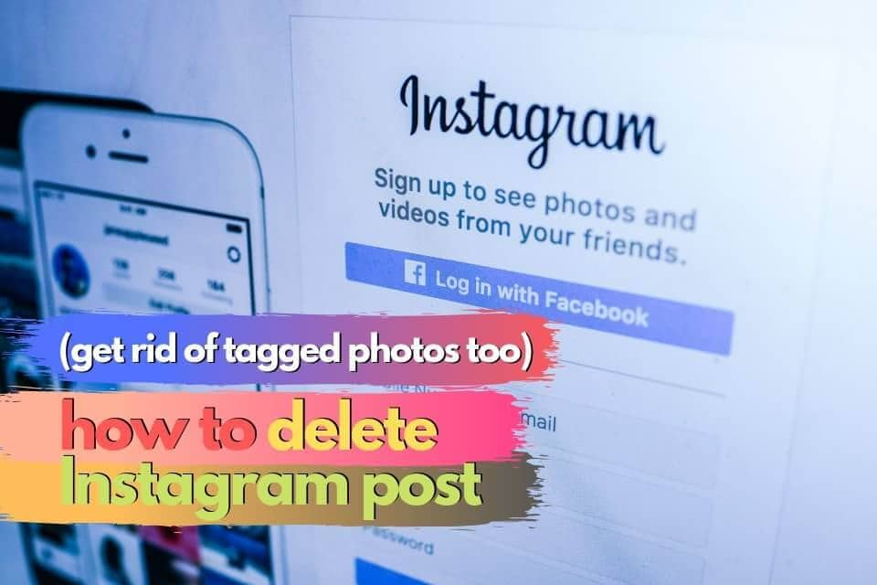 How to Delete Instagram Post (Get Rid of Tagged Photos Too)