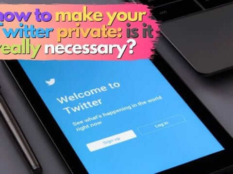 How to Make Your Twitter Private: Is It Really Necessary?