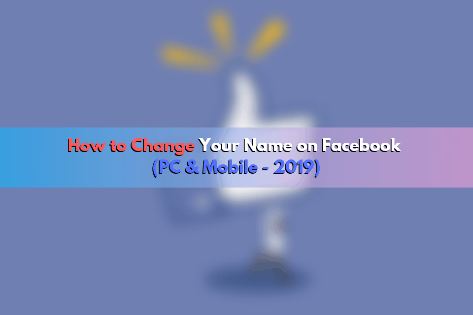 How to Change Your Name on Facebook (PC & Mobile – 2019)