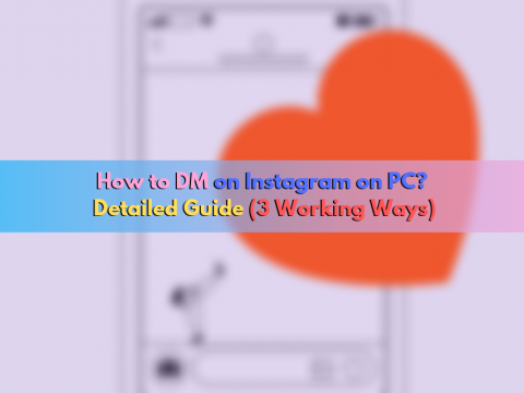 How to DM on Instagram on PC: Detailed Guide (3 Working Ways)