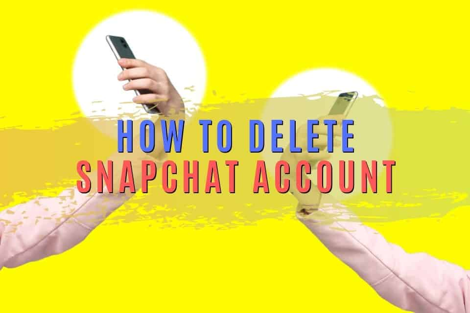 How to Delete Snapchat: 2 Ways to Remove Your Account