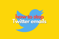 How to Stop Twitter Emails (Get Rid of Annoying Notifications)