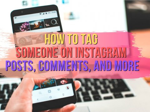 How to Tag Someone on Instagram: Posts, Comments, and More