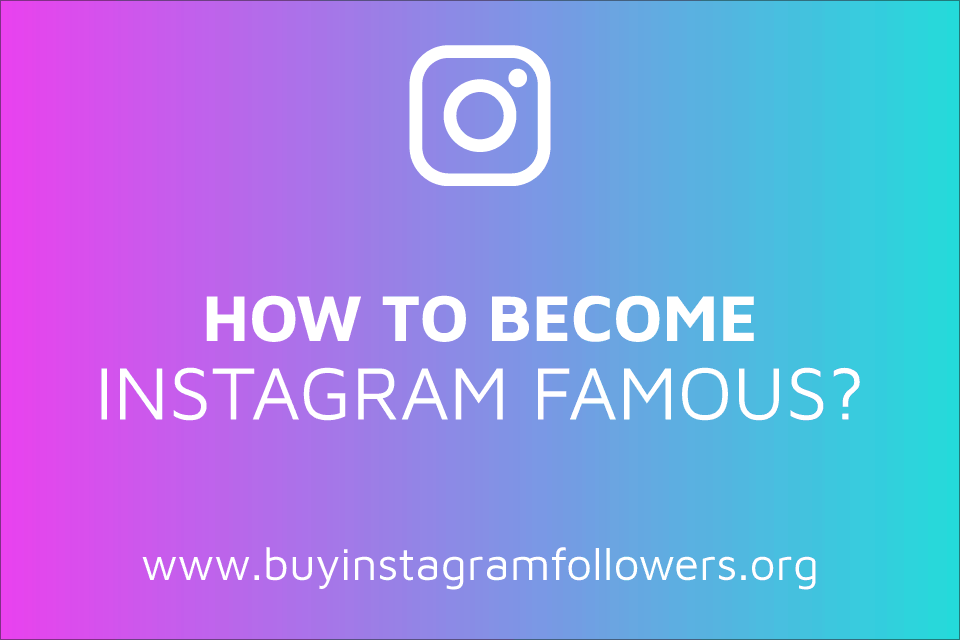 How to Become Instagram Famous Overnight? (Updated – 2019)