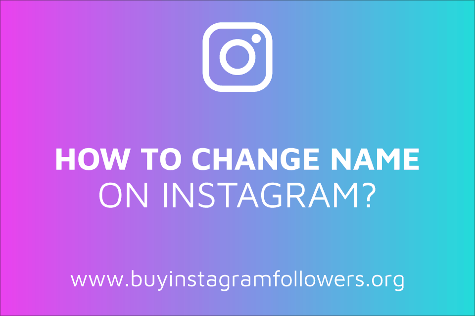 How to Change the Name on Instagram? (Detailed Guide – 2020)