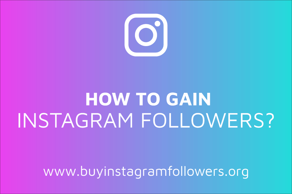 How to Gain Instagram Followers? (Real, Organic Fans – 2019)