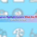 Instagram Highlight Covers: What Are They? (Detailed Guide)