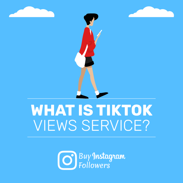 What Is TikTok Views Service