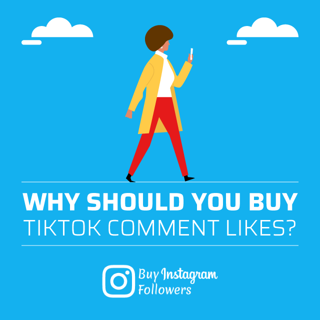 Why Should You Buy TikTok Comment Likes