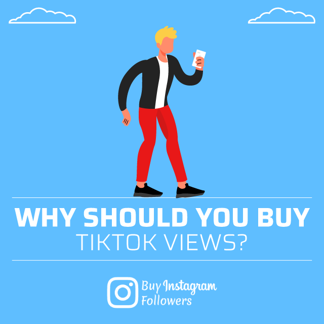 Why Should You Buy TikTok Views