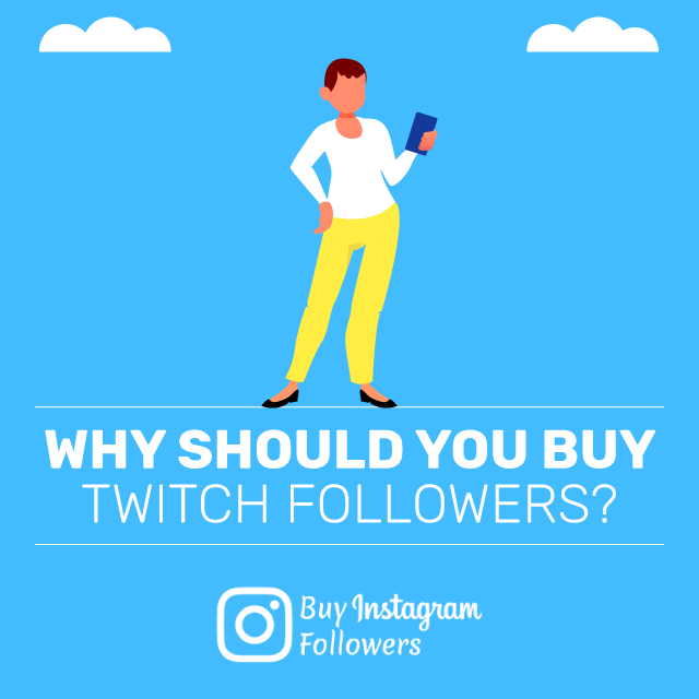 Why Should You Buy Twitch Followers